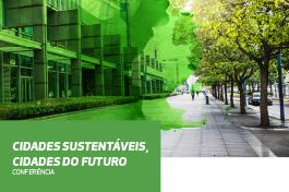 Conferência | Cidades Sustentáveis, Cidades do Futuro