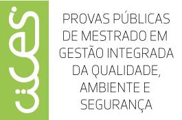 Provas Públicas de Mestrado em Gestão Integrada da Qualidade, Ambiente e Segurança