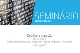 Seminário de Projeto de MEI | Decifrar a equação SI x 22 anos x (Multinacional Americana + Autarquia + Retalho + Indústria + Academia) x Pessoas = ?