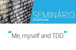 Seminário de Projeto de MEI | Me, myself and TDD